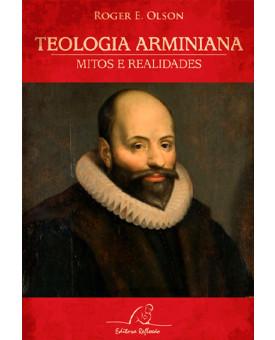 Teologia Arminiana - Mitos e Realidades | Roger E. Olson