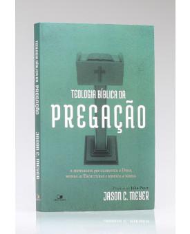 Teologia Bíblica da Pregação | Jason C. Meyer