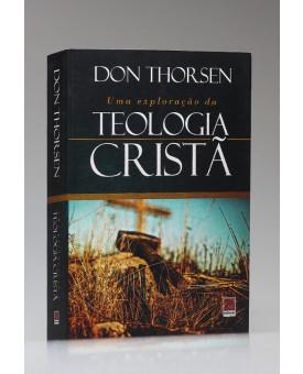 Uma Exploração da Teologia Cristã | Don Thorsen
