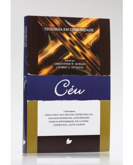 Teologia em Comunidade | Céu | Christopher W. Morgan e Robert A. Peterson