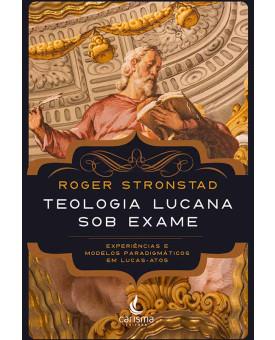 Teologia Lucana Sob Exame | Roger Stronstad