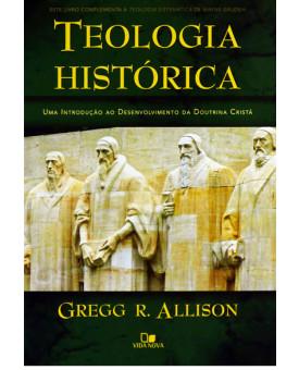 Teologia Histórica   Gregg R. Alisson