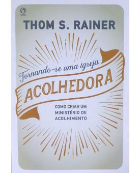 Tornando-se uma Igreja Acolhedora | Thom S. Rainer