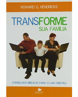 Transforme sua Família | Howard G. Hendricks