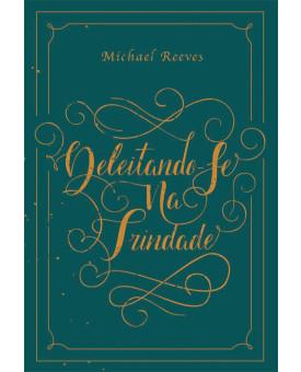 Deleitando-se Na Trindade | Michael Reeves
