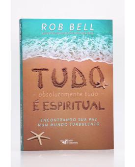 Tudo, Absolutamente Tudo é Espiritual | Rob Bell