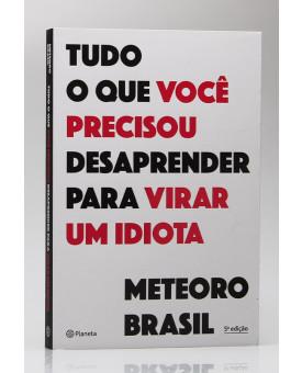 Tudo o Que Você Precisou Desaprender Para Virar um Idiota | Meteoro Brasil
