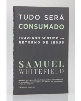Tudo Será Consumado | Samuel Whitefield