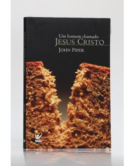 Um Homem Chamado Jesus Cristo | John Piper