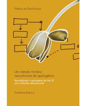 Um Método Trinitário Neocalvinista de Apologética | Guilherme Braun Jr.