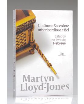 Um Sumo Sacerdote Misericordioso e Fiel | Martyn Lloyd-Jones
