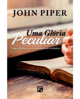 Uma Glória Peculiar | John Piper