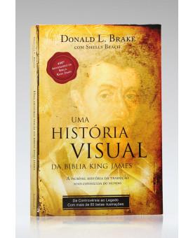 Uma História Visual da Bíblia King James | Donald L. Brake e Shelly Beach