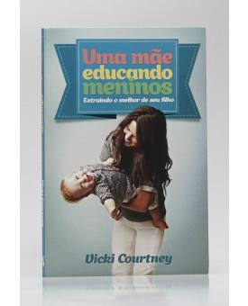 Uma Mãe Educando Meninos | Vicki Courtney