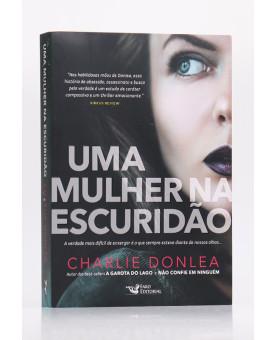 Uma Mulher na Escuridão   Charlie Donlea