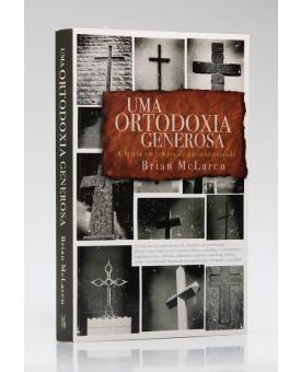 Uma Ortodoxia Generosa | Brian McLaren