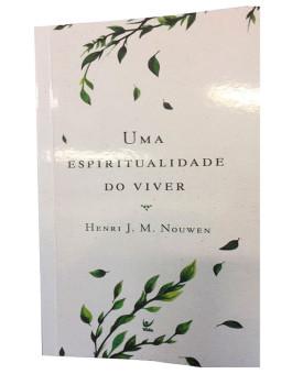 Uma Espiritualidade do Viver   Henri J. M. Nouwen