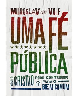 Uma Fé Pública | Miroslav Volf