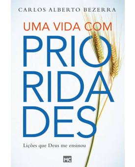 Uma Vida Com Prioridade | Carlos Alberto Bezerra