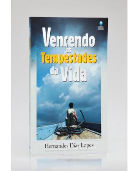 Vencendo as Tempestades da Vida | Hernandes Dias Lopes