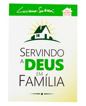 Servindo a Deus em Família | Série Valores do Lar | Luciano Subirá | Verde