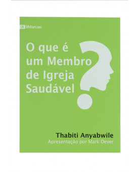 O que é um Membro da Igreja Saudável | Thabiti Anyabwile