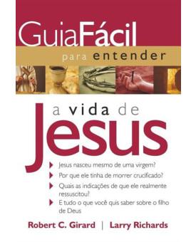 Guia Fácil Para Entender a Vida de Jesus | Robert C. Girard | Larry Richards