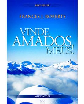 Vinde Amados Meus | Frances J Roberts