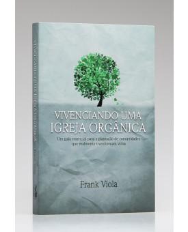 Vivenciando uma Igreja Orgânica | Frank Viola