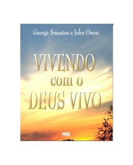 Vivendo Com o Deus Vivo   George Smeaton e John Owen
