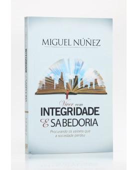Viver Com Integridade & Sabedoria | Miguel Núñez