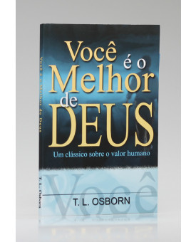 Você é o Melhor de Deus | T. L. Osborn