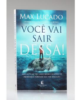 Você Vai Sair Dessa! | Max Lucado
