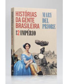 Histórias da Gente Brasileira | Império | Vol.2 | Mary Del Priore