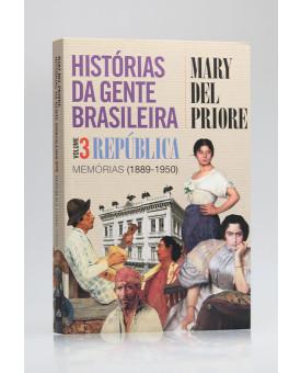 Histórias da Gente Brasileira | República | Vol.3 | Mary Del Priore