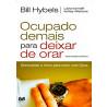 Ocupado Demais Para Deixar De Orar | Bill Hybels