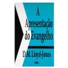 A Apresentação do Evangelho | D. M. Lloyd-Jones