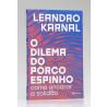 O Dilema do Porco-Espinho | Leandro Karnal